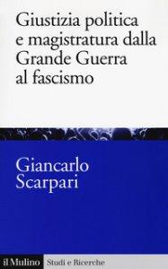 Copertina di 'Giustizia politica e magistratura dalla grande guerra al fascismo'