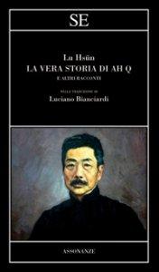 Copertina di 'La vera storia di Ah Q e altri racconti'