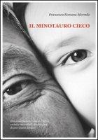Il minotauro cieco - Mormile Francesca Romana