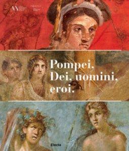 Copertina di 'Pompei. Dei, uomini, eroi. Catalogo della mostra (San Pietroburgo)'
