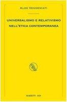 Universalismo e relativismo nell'etica contemporanea - Vendemiati Aldo