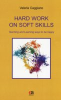 Hard work on soft skills. Teaching and learning ways to be happy - Caggiano Valeria