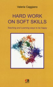 Copertina di 'Hard work on soft skills. Teaching and learning ways to be happy'