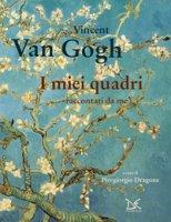 I miei quadri raccontati da me - Van Gogh Vincent