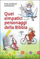Quei simpatici personaggi della Bibbia - Piergiorgio Gianazza