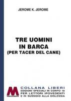 Tre uomini in barca (per tacer del cane). Ediz. a caratteri grandi - Jerome Jerome K.