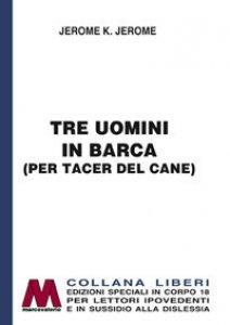 Copertina di 'Tre uomini in barca (per tacer del cane). Ediz. a caratteri grandi'