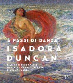 Copertina di 'A passi di danza. Isadora Duncan e le arti figurative in Italia tra Ottocento e Avanguardia. Ediz. illustrata'
