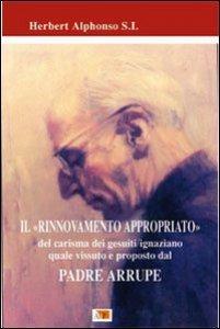 Copertina di 'Il rinnovamento appropriato. Del carisma dei gesuiti-ignaziano quale vissuto e proposto dal Padre Arrupe'