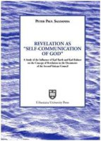 Revelation as «Self-Communication of God». A study of the Influence of Karl Rahner on the concept of revelation in the document of the Second Vatican Council - Saldanha Peter P.