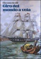 Giro del mondo a vela. La circumnavigazione del globo nella seconda metà dell'Ottocento - Scotti Giacomo