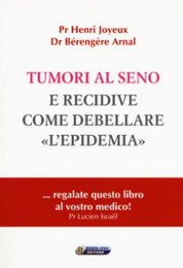 Copertina di 'Tumori al seno e recidive. Come debellare «l'epidemia»'
