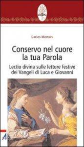 Copertina di 'Conservo nel cuore la tua Parola. Lectio divina sulle letture festive dei Vangeli di Luca e Giovanni'