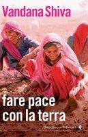 Fare pace con la Terra - Shiva Vandana,  Vandana Shiva
