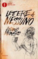Lettere a nessuno. Ediz. ampliata - Moresco Antonio