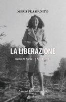 La liberazione. Diario 28 Aprile-6 Agosto 1945 - Frassanito Meris