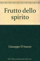 Il frutto dello spirito - Giuseppe D�Amore