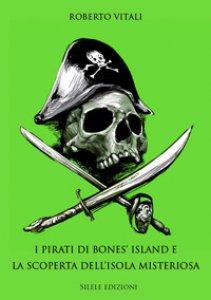 Copertina di 'I pirati di bones' island e la scoperta dell'isola misteriosa'