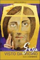 Gesù visto da vicino. Quasi un'intervista - Ghidelli Carlo