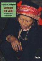 Vietnam del nord. Minoranze etniche e doposviluppo - Pellegatta Alessandro