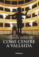 Come cenere a Vallaida - Rinaldi Stefania