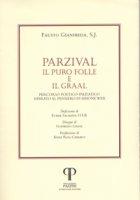 Parzival, il puro folle e il graal. Percorso poetico-iniziatico ispirato al pensiero di Simone Weil. - Gianfreda,Fausto