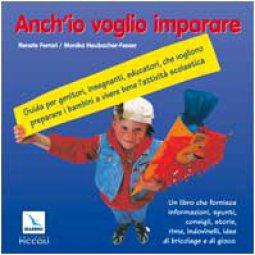 Copertina di 'Anch'io voglio imparare. Guida per genitori, insegnanti, educatori che vogliono preparare i bambini a vivere bene l'attività scolastica'