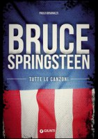 Bruce Springsteen. Tutte le canzoni - Giovanazzi Paolo