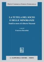 La tutela del socio e delle minoranze - Francesco Busnelli, Mario Libertini, Roberto Sacchi
