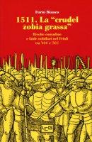 1511. La «crudel zobia grassa». Rivolte contadine e faide nobiliari nel Friuli tra '400 e '500 - Bianco Furio