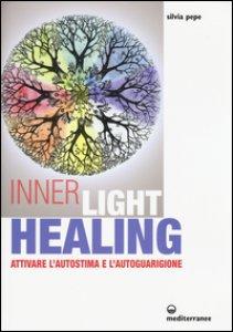 Copertina di 'Inner Light Healing. Attivare l'autostima e l'autoguarigione'