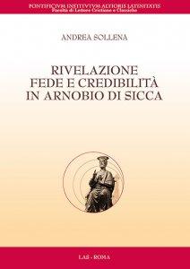 Copertina di 'Rivelazione, fede e credibilità in Arnobio di Sicca'