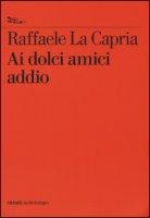 Ai dolci amici addio - La Capria Raffaele