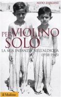 Per violino solo. La mia infanzia nell'aldiqua (1938-1945) - Zargani Aldo