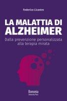 La malattia di Alzheimer. Dalla prevenzione personalizzata alla terapia mirata - Licastro Federico