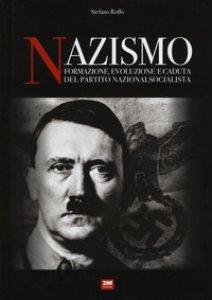 Copertina di 'Nazismo. Formazione, evoluzione e caduta del partito nazionalsocialista'
