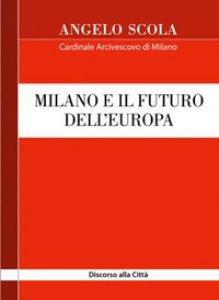Copertina di 'Milano e il futuro dell'Europa. Discorso alla Città Basilica di Sant'Ambrogio'