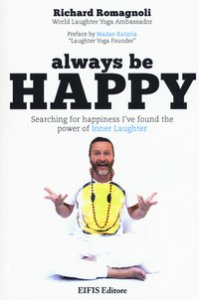 Copertina di 'Always be happy. Searching for happiness I've found the power of Inner Laughter'