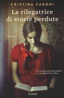 La rilegatrice di storie perdute - Caboni Cristina