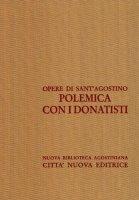 Opera omnia vol. XVI/1 - Polemica con i Donatisti III - Agostino (sant')