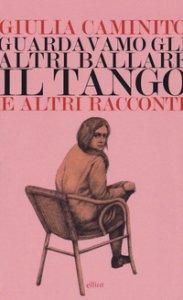 Copertina di 'Guardavamo gli altri ballare il tango e altri racconti'