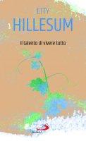 Il talento di vivere tutto - Etty Hillesum