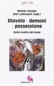 Copertina di 'Diavoli, demoni, possessione. Sulla realtà del male (gdt 149)'