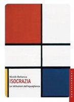 Isocrazia. Le istituzioni dell'eguaglianza - Nicolò Bellanca