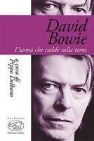 David Bowie. L'uomo che cadde sulla terra - Delbono Pippo