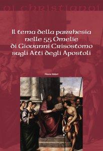 Copertina di 'Il tema della parrhesia nelle 55 Omelie di Giovanni Crisostomo sugli Atti degli Apostoli'