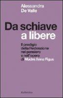 Da schiave a libere. Il prodigio della Redenzione nel pensiero e nell'opera di Madre Anna Figus - Alessandra De Valle