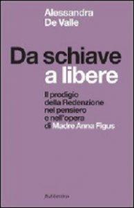 Copertina di 'Da schiave a libere. Il prodigio della Redenzione nel pensiero e nell'opera di Madre Anna Figus'