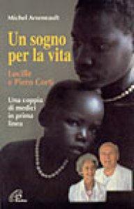 Copertina di 'Un sogno per la vita. Lucille e Piero Corti. Una coppia di medici in prima linea'