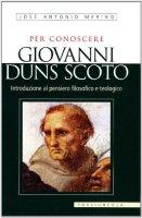 Per conoscere Giovanni Duns Scoto - José Antonio Merino